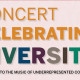 CONCERT CELEBRATING DIVERSITY – Dedicated to the music of underrepresented composers