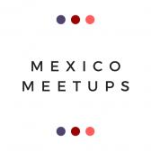 Mexico Meetups: Session Three
